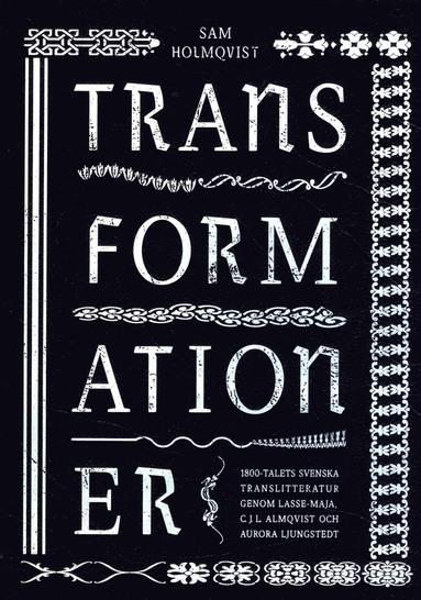 transformationer-1800-talets-svenska-translitteratur-genom-lasse-maja-cjl-almqvist-och-aurora-ljungstedt